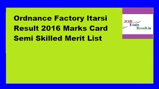 Ordnance Factory Itarsi Result 2016 Marks Card Semi Skilled Merit List
