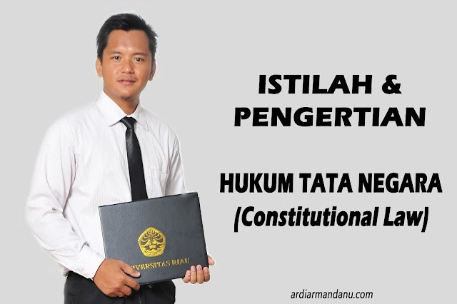 Istilah dan Pengertian Hukum Tata Negara