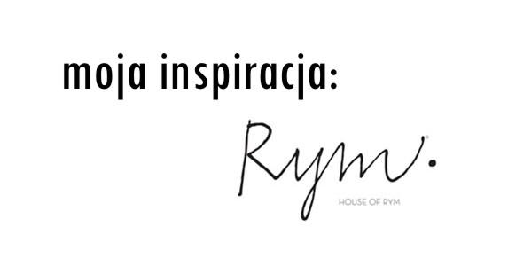 moja inspiracja: House of Rym