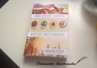 """#160 PRZEDPREMIEROWO] Recnezja książki """"Wszystie Twoje Marzenia"""" Agaty Czyrkierdy-Grabowskiej - Ambasadorka"""