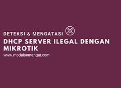 Deteksi & Mengatasi DHCP Server Ilegal Dengan MikroTik