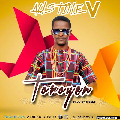 Music: AUSTINE V TOROYEN prod by Tfeelz