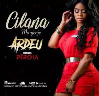 BAIXAR MP3    Cilana Manjenje - Ardeu (feat. Pérola)    2019