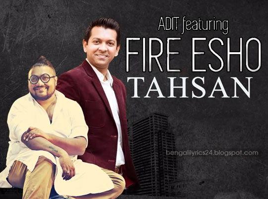 Fire Esho, Tahsan, Adit