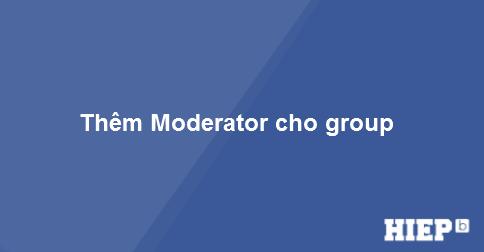 Facebook giới thiệu quyền quản trị Moderator cho một số group