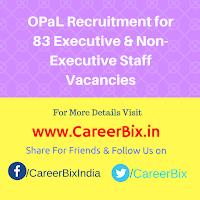 OPaL Recruitment for 83 Executive & Non- Executive Staff Vacancies
