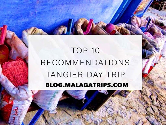TOP 10 RECOMMENDATIONS FOR A TANGIER DAY TRIP