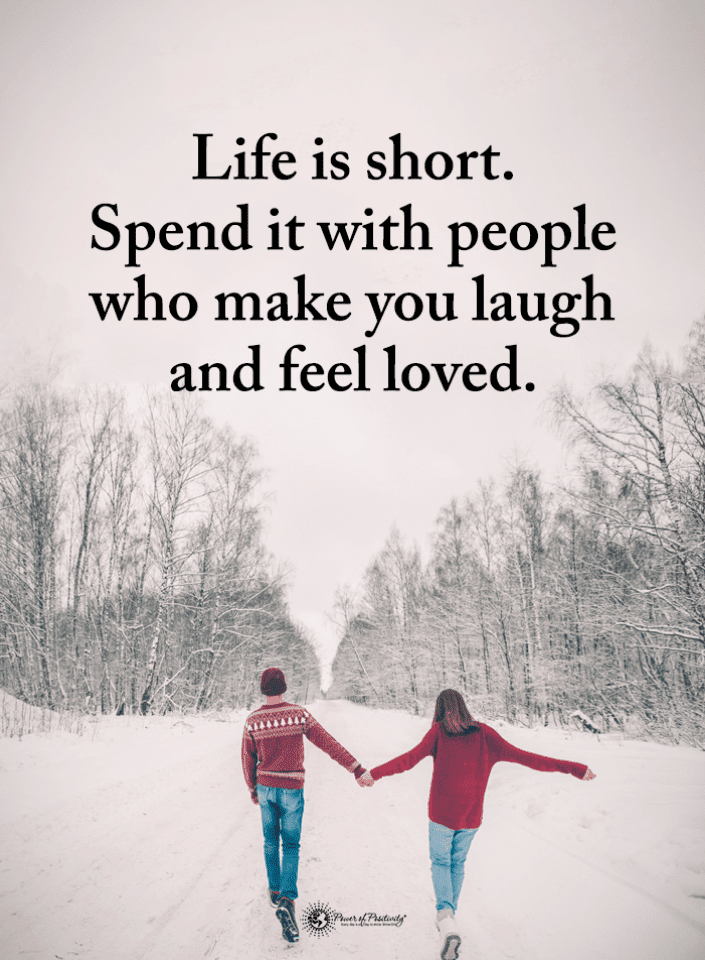Quotes Life is short. Spend it with people who make you ...