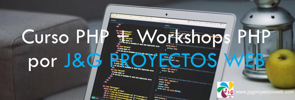 Curso PHP + Workshops PHP por J&G PROYECTOS WEB