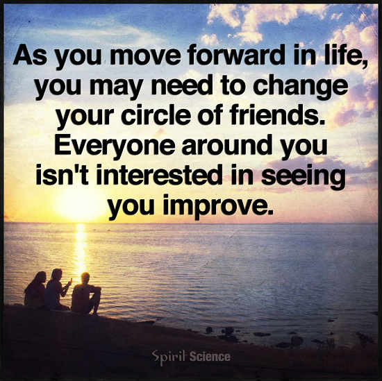 As You Move Forward In Life You May Need To Change Your Circle Of