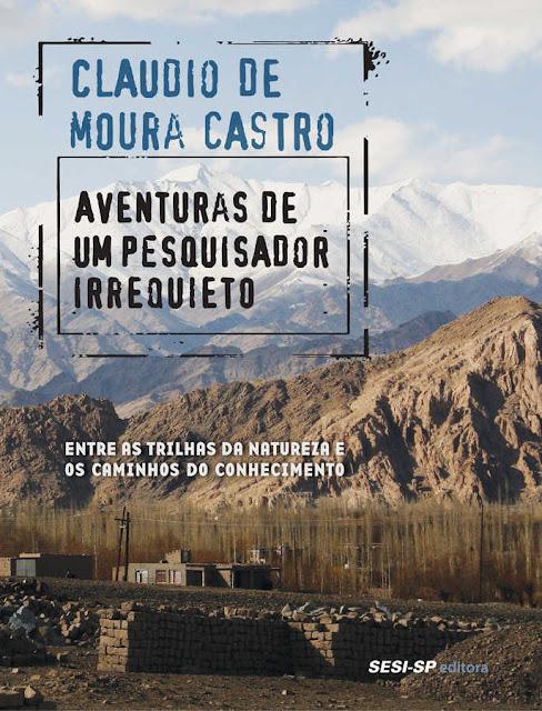 Aventuras de um Pesquisador Irrequieto Claudio de Moura Castro