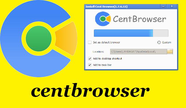 شرح تحميل وتثبيت متصفح centbrowser القادم بقوة إلى عالم المتصفحات