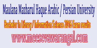 Maulana Mazharul Haque Arabic / Persian University Bachelor In Library / Information Science 2016 Exam results