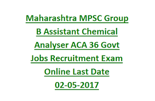 Maharashtra MPSC Group B Assistant Chemical Analyser ACA 36 Govt Jobs Recruitment Exam Online Last Date 02-05-2017