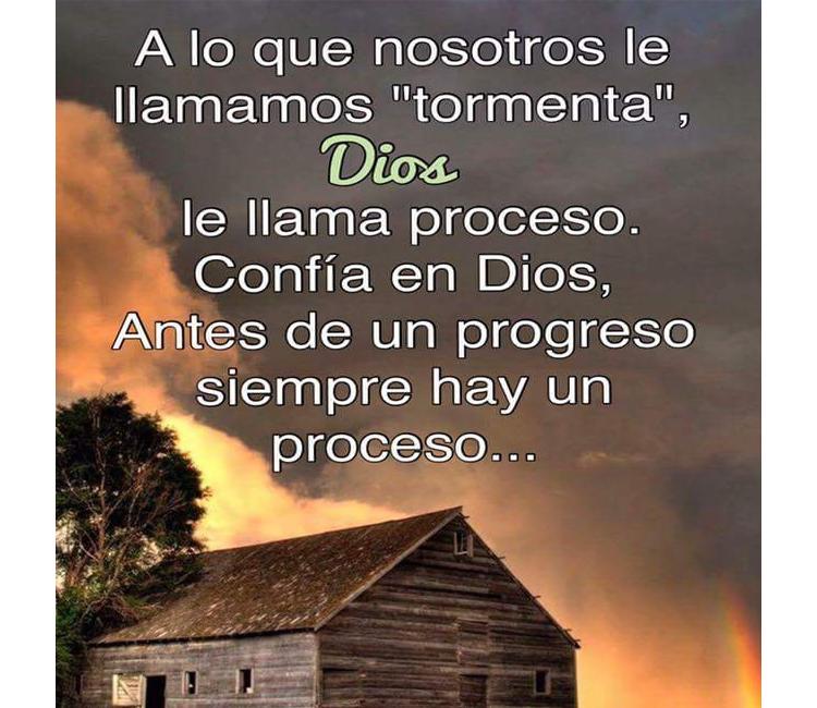 """A lo que nosotros le llamamos """"tormenta"""", Dios le llama proceso. Confío en Dios, antes de un progreso siempre hay un proceso"""