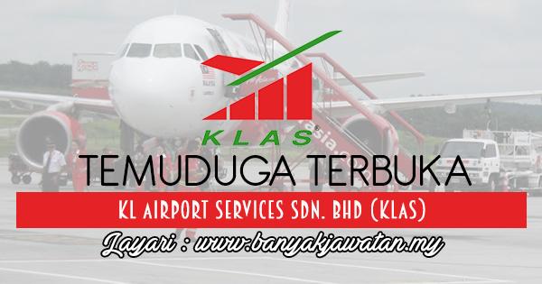 Temuduga Terbuka 2017 di KL Airport Services Sdn. Bhd (KLAS) www.banyakjawatan.my