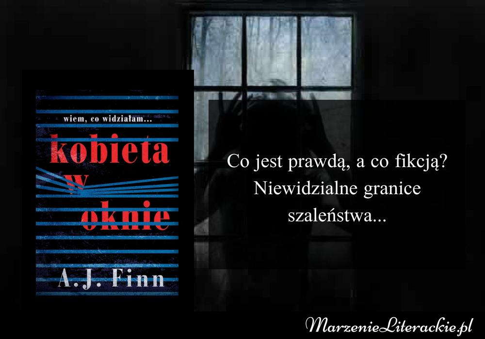 A.J. Finn - Kobieta w oknie | Co jest prawdą, a co fikcją? Niewidzialne granice szaleństwa... [PRZEDPREMIEROWO]