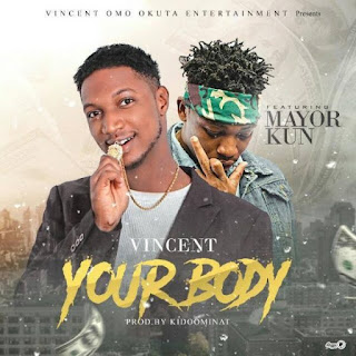 Vincent Ft. Mayorkun - Your Body