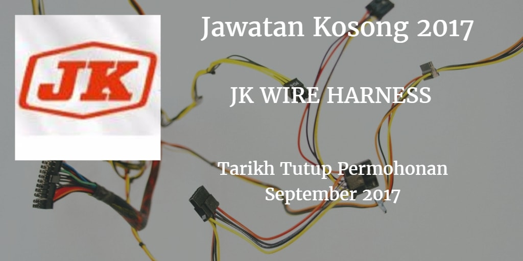 Jawatan Kosong JK Wire Harness September 2017 kosong j k wire harness sdn bhd september 2017 jk wire harness at fashall.co