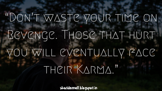 """Don't waste your time on Revenge. Those that hurt you will eventually face their Karma."""