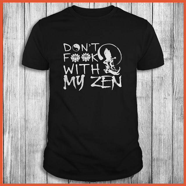 Don't Fuck With My Zen Shirt
