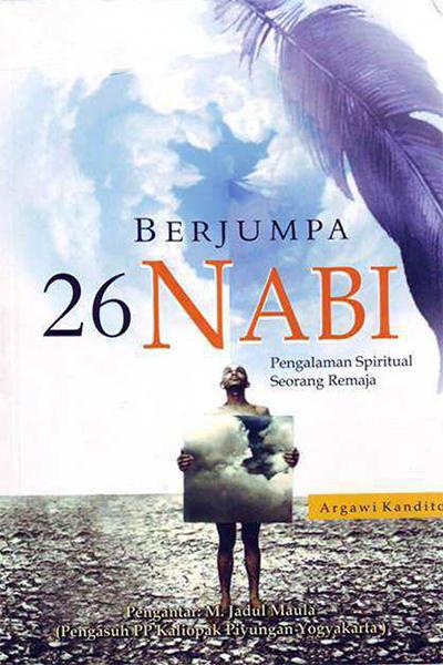 Buku yang ada di tangan pembaca ini merupakan salah satu bentuk upaya menembus kebuntuan  Berjumpa 26 Nabi Penulis: Argawi Kandito PDF