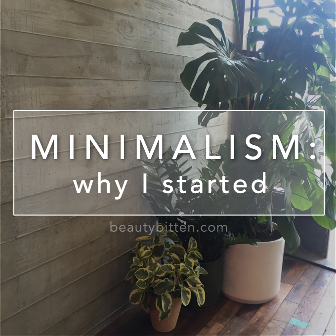 Minimalism why i started beautybitten a personal for Who started minimalism