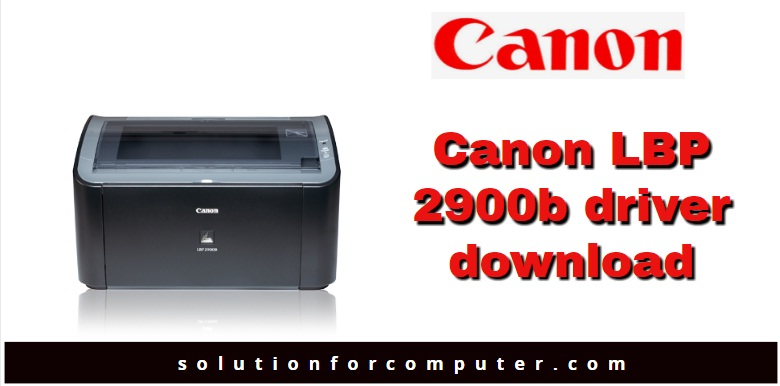 Canon Lbp2900b Driver Free Download For Windows 7 64 Bit