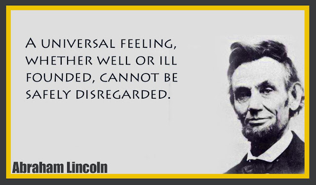 A universal feeling, whether well or ill founded Abraham Lincoln quotes