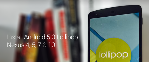 Download & Install Android 5.0 Lollipop Factory Image On Nexus 5, 4, 7, 10 Manually