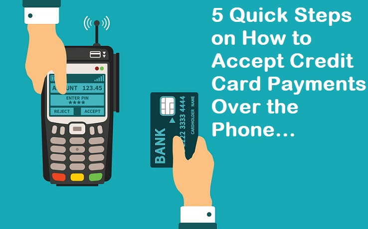 5 Quick Steps on How to Accept Credit Card Payments Over the Phone