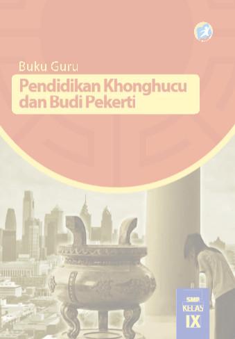 Download Buku Guru Kurikulum 2013 SMP/MTs Kelas 9 Mata Pelajaran Pendidikan Agama Konghuchu dan Budi Pekerti