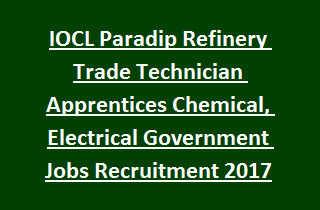 IOCL Paradip Refinery Trade Technician Apprentices Chemical, Electrical Government Jobs Recruitment 2017