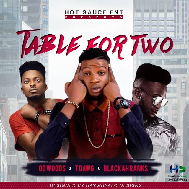 #music: TDAWG TABLE FOR TWO ft. OD WOODS & BLACKAH RANKS