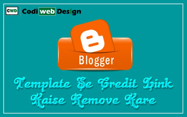 Blogger Template Se Credit Link Kaise Remove Kare