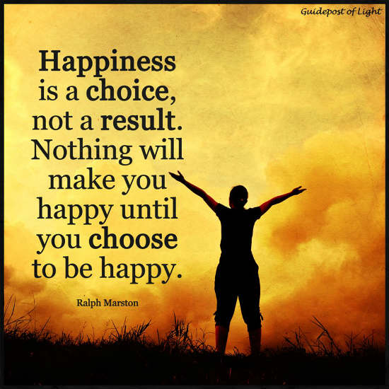 Happiness Is A Choice Not A Result Nothing Will Make You Happy Inspiration Quotes About Happiness