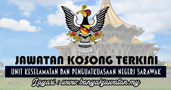 Jawatan Kosong 2017 di Unit Keselamatan dan Penguatkuasaan Negeri Sarawak www.banyakjawatan.my