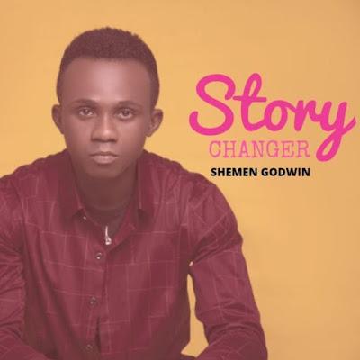 [Music + Lyrics] Shemen Godwin – Story Changer