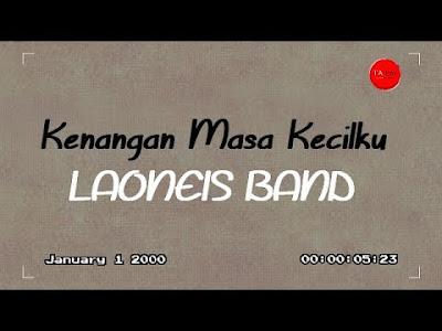 Kenangan Masa Kecilku - Laoneis Band