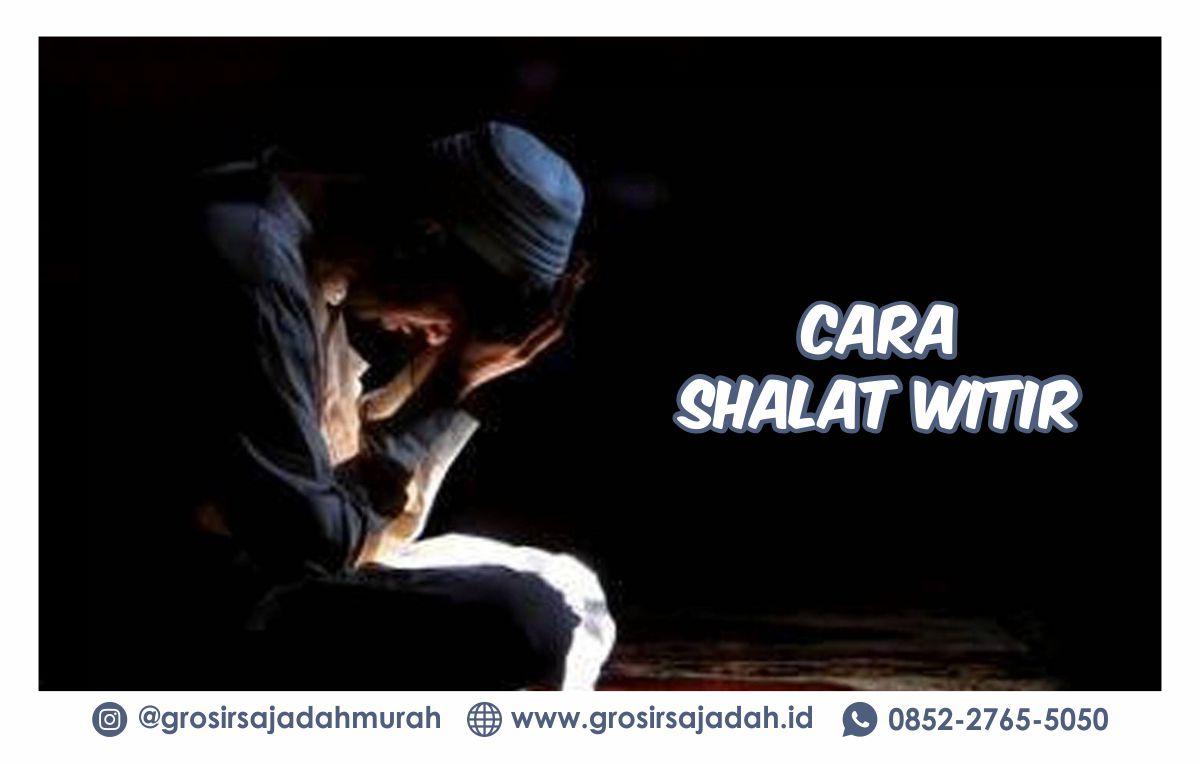 Cara Sholat Witir TERLENGKAP!!! | grosirsajadah.id