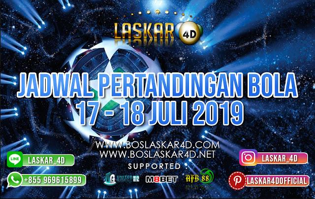 JADWAL PERTANDINGAN BOLA TANGGAL 17 – 18 JULI 2019