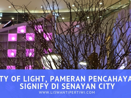 City of Light, Pameran Pencahayaan Signify di Senayan City