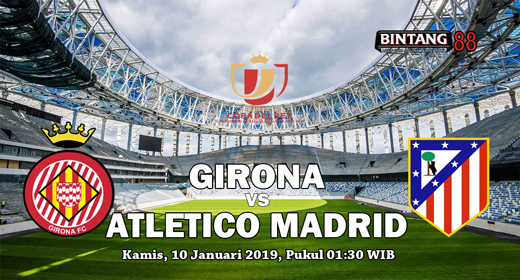 Prediksi Girona vs Atletico Madrid di 16 Besar Copa del Rey 10 Januari 2019