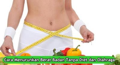 Cara Menurunkan Berat Badan Tanpa Diet dan Olahraga