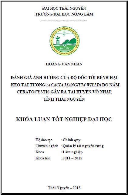 Đánh giá ảnh hưởng của độ dốc tới bệnh hại keo tai tượng (acacia mangium willd) do nấm ceratocystis gây ra tại huyện Võ Nhai tỉnh Thái Nguyên