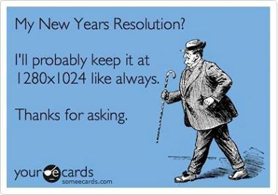 "Text states ""My New Years Resolution? I'll probably keep it 1280x1024 like always. Thanks for asking."""