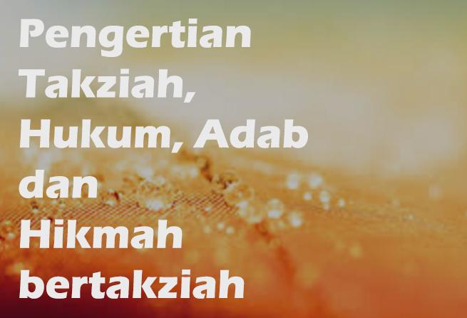 Pengertian Takziah, Hukum, Adab dan Hikmah dari Takziah ...