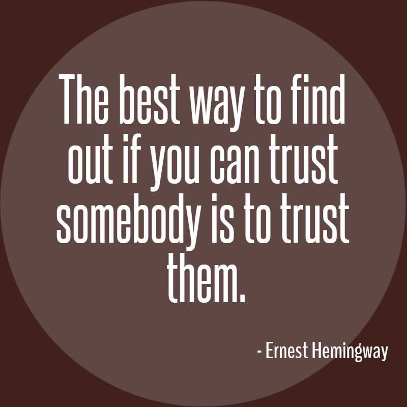 Ernest Hemingway Quote, The best way to find out if you can trust somebody is to trust them.