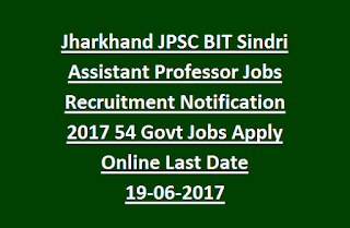 Jharkhand JPSC BIT Sindri Assistant Professor Jobs Recruitment Notification 2017 54 Govt Jobs Apply Online Last Date 19-06-2017