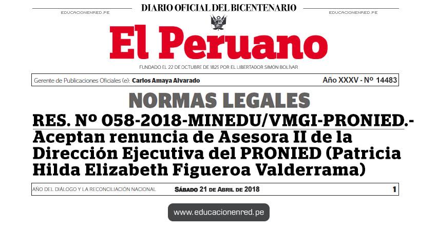 RES. Nº 058-2018-MINEDU/VMGI-PRONIED - Aceptan renuncia de Asesora II de la Dirección Ejecutiva del PRONIED (Patricia Hilda Elizabeth Figueroa Valderrama) www.pronied.gob.pe